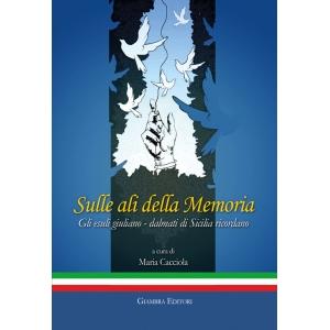 Sulle ali della memoria. Gli esuli giuliano-dalmati di Sicilia raccontano
