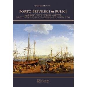 Porto, privilegi & pulici. Marineria, porto, traffici marittimi e Deputazione di Salute a Messina nel Settecento