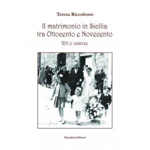 Il matrimonio in Sicilia. Tra Ottocento e Novecento. Riti e usanze