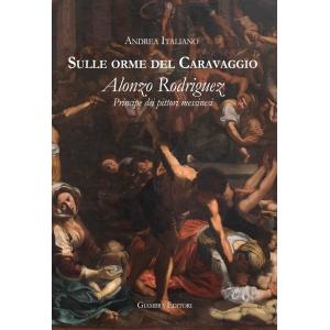Sulle orme del Caravaggio. Alonzo Rodriguez principe dei pittori messinesi